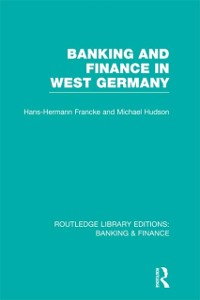 Cover Banking and Finance in West Germany (RLE Banking & Finance)