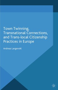 Cover Town Twinning, Transnational Connections, and Trans-local Citizenship Practices in Europe