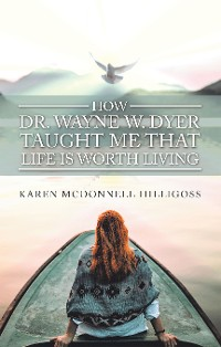 Cover How Dr. Wayne W. Dyer  Taught Me That Life Is Worth Living