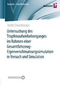 Cover Untersuchung des Tropfenaufwirbelvorganges im Rahmen einer Gesamtfahrzeug-Eigenverschmutzungssimulation in Versuch und Simulation