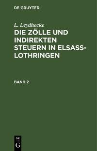 Cover L. Leydhecke: Die Zölle und indirekten Steuern in Elsaß-Lothringen. Band 2