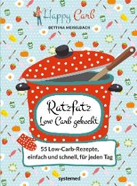 Cover Happy Carb: Ratzfatz Low Carb gekocht: 55 Low-Carb-Rezepte, einfach und schnell für jeden Tag