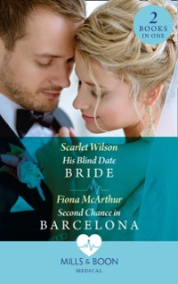 Cover His Blind Date Bride / Second Chance In Barcelona: His Blind Date Bride / Second Chance in Barcelona (Mills & Boon Medical)