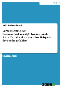 Cover Verdeutlichung der Kommunikationsmöglichkeiten durch Social TV anhand ausgewählter Beispiele der Sendung Galileo