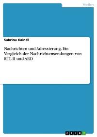 Cover Nachrichten und Adressierung. Ein Vergleich der Nachrichtensendungen von RTL II und ARD
