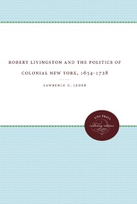 Cover Robert Livingston and the Politics of Colonial New York, 1654-1728