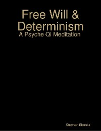 Cover Free Will & Determinism: A Psyche Qi Meditation