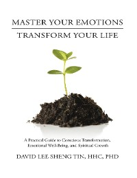 Cover Master Your Emotions Transform Your Life: A Practical Guide to Conscious Transformation, Emotional Well-Being, and Spiritual Growth