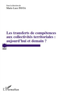 Cover Les transferts de competences aux collectivites territoriales : aujourd'hui et demain ?
