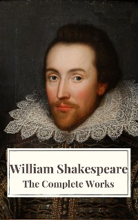 Cover The Complete Works of William Shakespeare: Illustrated edition (37 plays, 160 sonnets and 5 Poetry Books With Active Table of Contents)