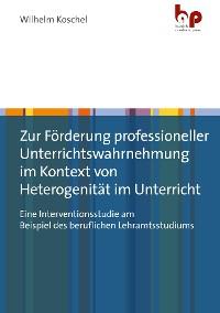Cover Zur Förderung professioneller Unterrichtswahrnehmung im Kontext von Heterogenität im Unterricht
