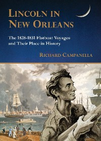Cover Lincoln in New Orleans: The 1828-1831 Flatboat Voyages and Their Place in History