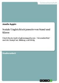 Cover Ulrich Becks Individualisierungstheorie und 'Fahrstuhleffekt' und der Kampf um Bildung und Erfolg. Soziale Ungleichheit jenseits von Stand und Klasse