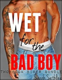 Cover Wet for the Bad Boy Two Book Biker Erotic Romance Bundle