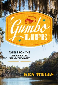 Cover Gumbo Life: Tales from the Roux Bayou