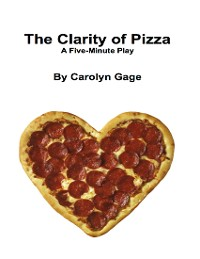 Cover The Clarity of Pizza: A Five - Minute Play