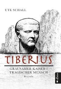 Cover Tiberius. Grausamer Kaiser - tragischer Mensch