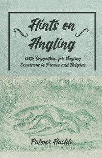 Cover Hints on Angling - With Suggestions for Angling Excursions in France and Belgium