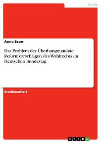 Cover Das Problem der Überhangmandate. Reformvorschlägen des Wahlrechts im Deutschen Bundestag