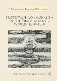 Cover Protestant Communalism in the Trans-Atlantic World, 1650–1850