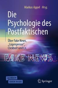 """Cover Die Psychologie des Postfaktischen: Über Fake News, """"Lügenpresse"""", Clickbait & Co."""
