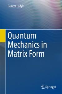 Cover Quantum Mechanics in Matrix Form