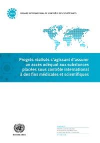 Cover Progrès réalisés s'agissant d'assurer un accès adéquat aux substances placées sous contrôle international à des fins médicales et scientifiques