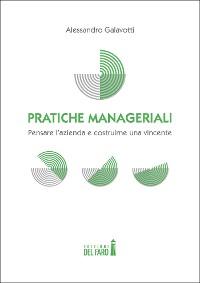 Cover Pratiche manageriali. Pensare l'azienda e costruirne una vincente