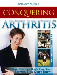 Cover Conquering Arthritis: What Doctors Don't Tell You Because They Don't Know, Second Edition