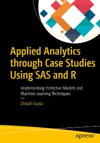 Cover Applied Analytics through Case Studies Using SAS and R