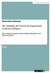 Cover Die Sakralität der Person als Gegenstand moderner Religion