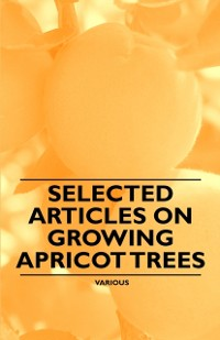 Cover Selected Articles on Growing Apricot Trees