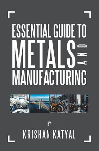 Cover Essential Guide to Metals and Manufacturing