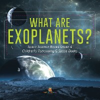 Cover What Are Exoplanets? | Space Science Books Grade 4 | Children's Astronomy & Space Books