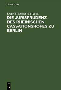 Cover Die Jurisprudenz des Rheinischen Cassationshofes zu Berlin