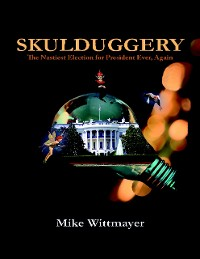 Cover Skulduggery - The Nastiest Election for President Ever, Again