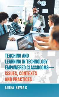 Cover Teaching and Learning in Technology Empowered Classrooms—Issues, Contexts and Practices