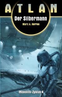 Cover ATLAN Monolith 4: Der Silbermann