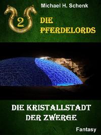 Cover Die Pferdelords 02 - Die Kristallstadt der Zwerge