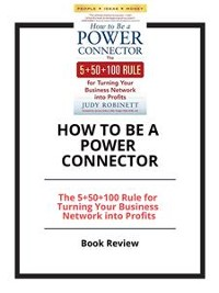Cover How to Be a Power Connector: The 5+50+100 Rule for Turning Your Business Network into Profits