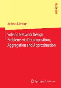 Cover Solving Network Design Problems via Decomposition, Aggregation and Approximation