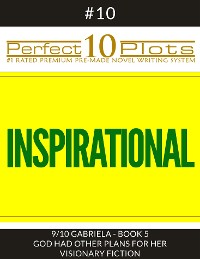 """Cover Perfect 10 Inspirational Plots #10-9 """"GABRIELA - BOOK 5 GOD HAD OTHER PLANS FOR HER - VISIONARY FICTION"""""""