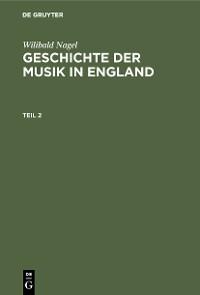 Cover Wilibald Nagel: Geschichte der Musik in England. Teil 2