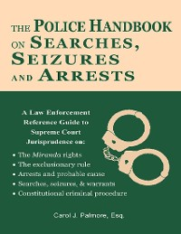 Cover The Police Handbook On Searches, Seizures and Arrests: A Law Enforcement Reference Guide