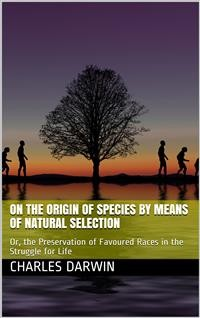 Cover The Origin of Species by Means of Natural Selection / Or, the Preservation of Favoured Races in the Struggle for Life, 6th Edition