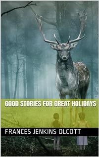 Cover Good Stories For Great Holidays / Arranged for Story-Telling and Reading Aloud and for the Children's Own Reading