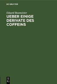 Cover Ueber einige Derivate des Coffeins