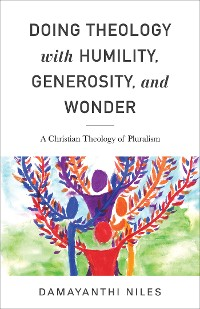 Cover Doing Theology with Humility, Generosity, and Wonder