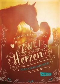 Cover Zwei Herzen – eine Pferdeliebe 1: Pias Geschichte