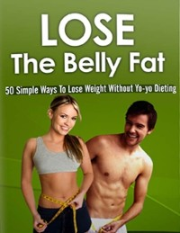 Cover Lose the Belly Fat - 50 Simple Ways to Lose Weight Without Yoyo Dieting
